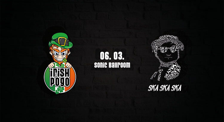 Irish Pogo & Ska Ska Ska Party - 06.03.2020 Sonic Ballroom Köln