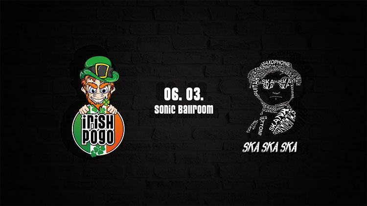 Irish Pogo & Ska Ska Ska Party - 06.03.2020 Sonic Ballroom Köln